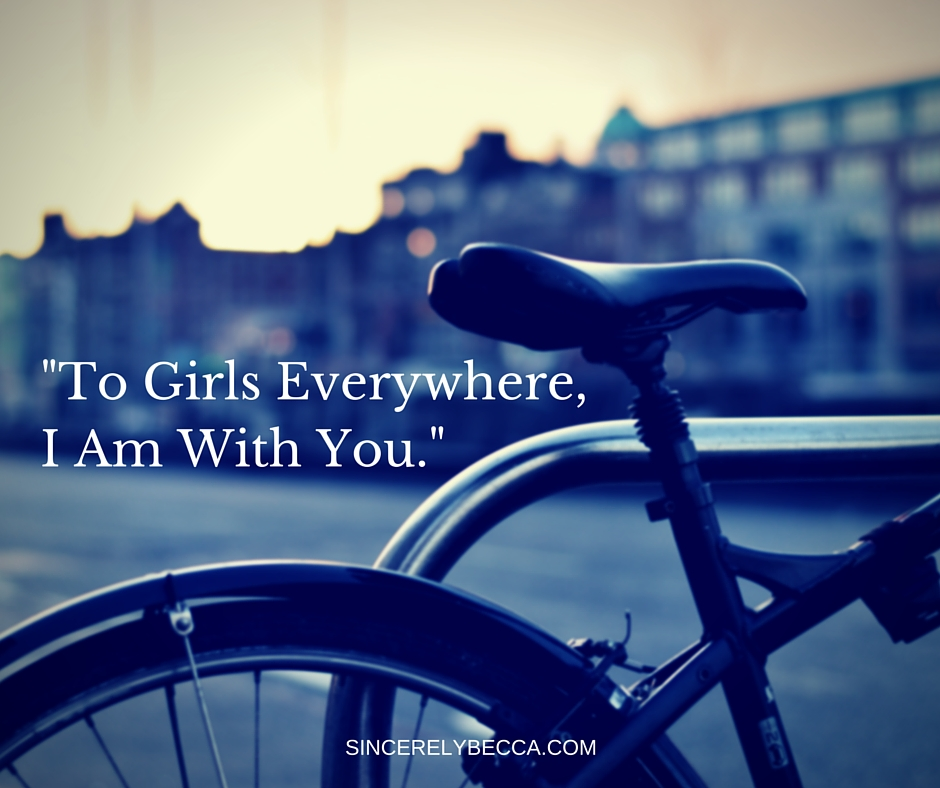 -To Girls Everywhere, I Am With You.-